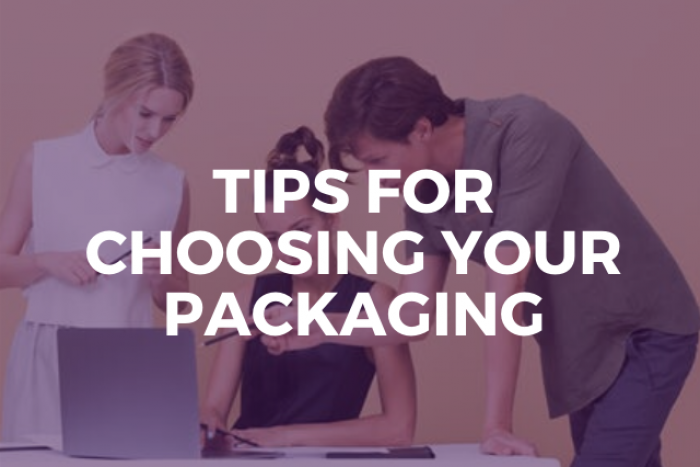 Tips for choosing your packaging